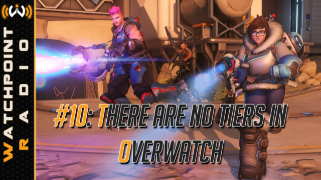 watchpoint radio 10 there are no tiers in overwatch mash those